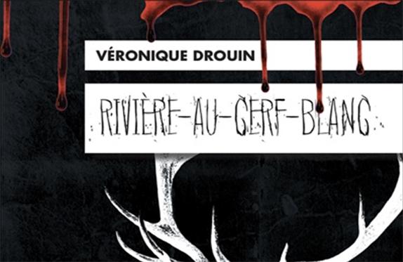Roman Rivière-au-Cerf-Blanc de Véronique Drouin