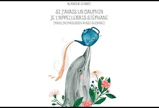Roman Si j'avais un dauphin je l'appellerait Stéphane (mais j'aimais bien aussi Suzanne) de Blandine Chabot