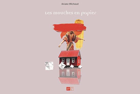 Les Mouches en papier d'Ariane Michaud